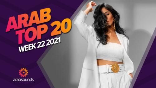 Arab Top 20 - Week 22 2021