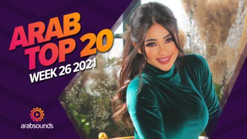 Arab Top 20 Week 26 2021